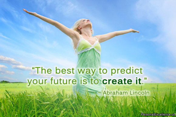 The best way to predict the future is to create it. Zitat: Abraham Lincoln.