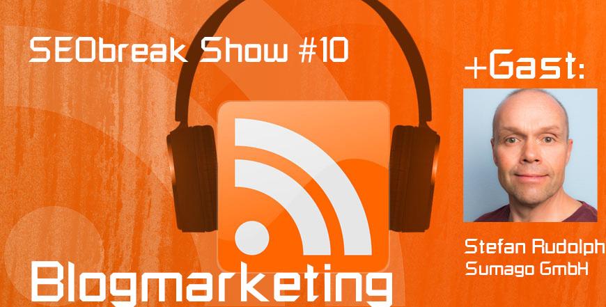 SEObreak Show #10 zum Thema Blogmarketing mit dem Gast Stefan Rudolph